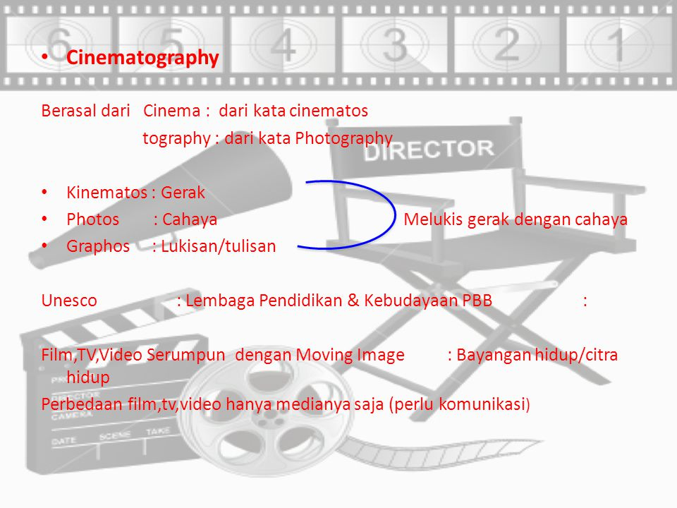 Cinematography Berasal dari Cinema : dari kata cinematos