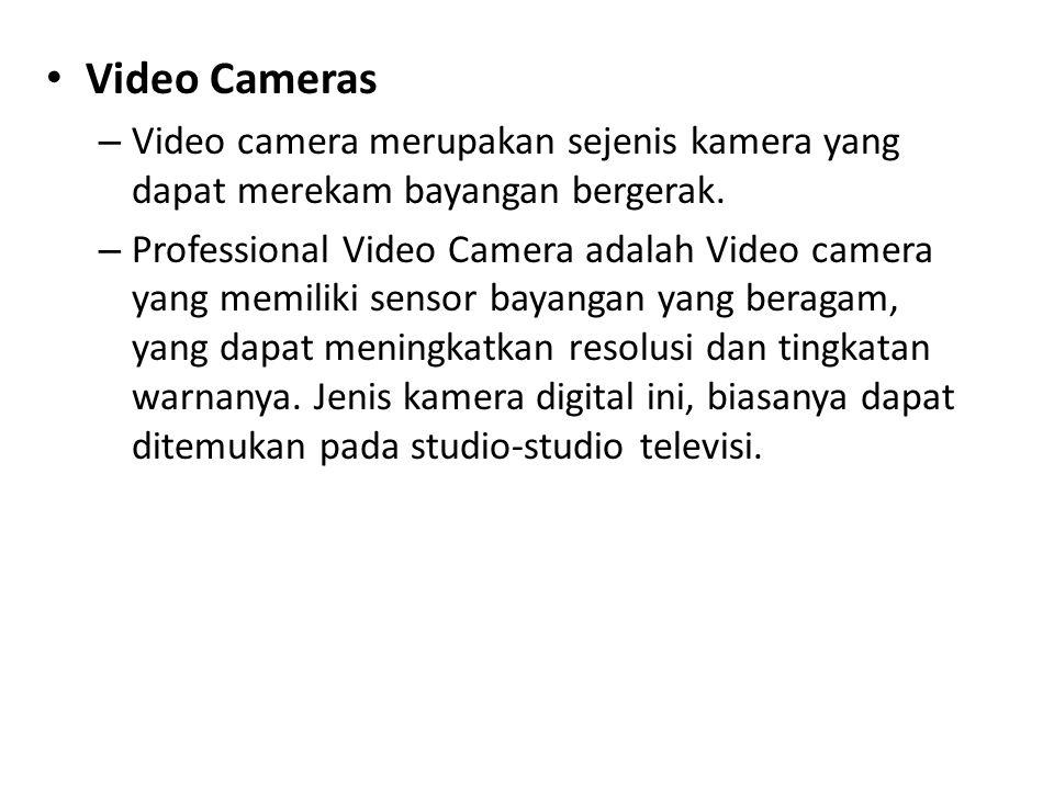 Video Cameras Video camera merupakan sejenis kamera yang dapat merekam bayangan bergerak.