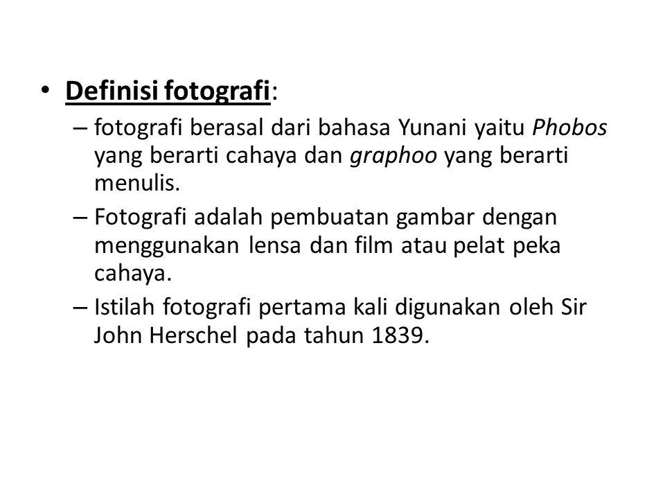 Definisi fotografi: fotografi berasal dari bahasa Yunani yaitu Phobos yang berarti cahaya dan graphoo yang berarti menulis.