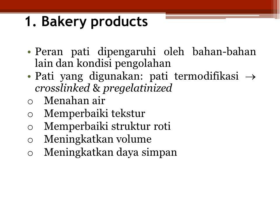 1. Bakery products Peran pati dipengaruhi oleh bahan-bahan lain dan kondisi pengolahan.