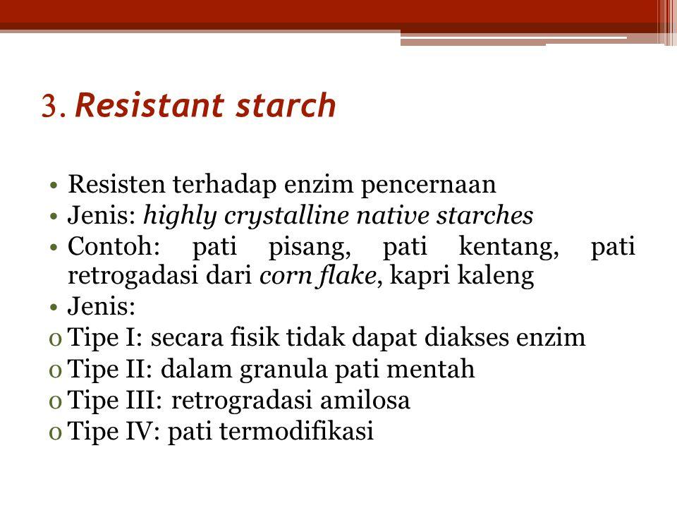 3. Resistant starch Resisten terhadap enzim pencernaan