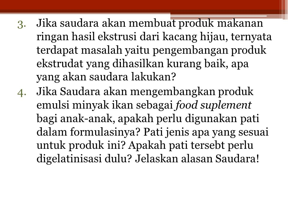 Jika saudara akan membuat produk makanan ringan hasil ekstrusi dari kacang hijau, ternyata terdapat masalah yaitu pengembangan produk ekstrudat yang dihasilkan kurang baik, apa yang akan saudara lakukan