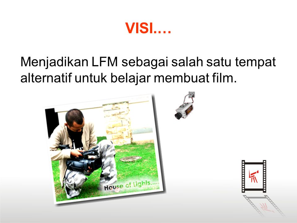 VISI.… Menjadikan LFM sebagai salah satu tempat alternatif untuk belajar membuat film.