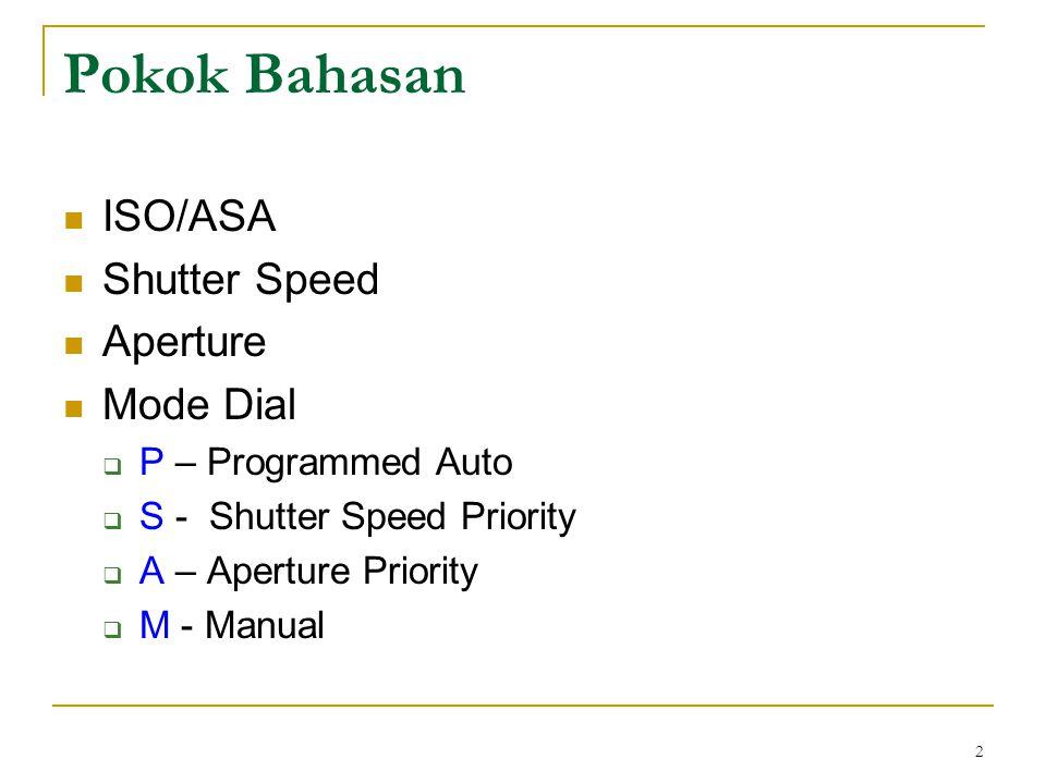 Pokok Bahasan ISO/ASA Shutter Speed Aperture Mode Dial