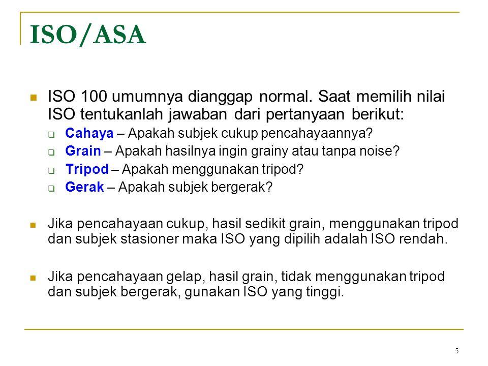 ISO/ASA ISO 100 umumnya dianggap normal. Saat memilih nilai ISO tentukanlah jawaban dari pertanyaan berikut: