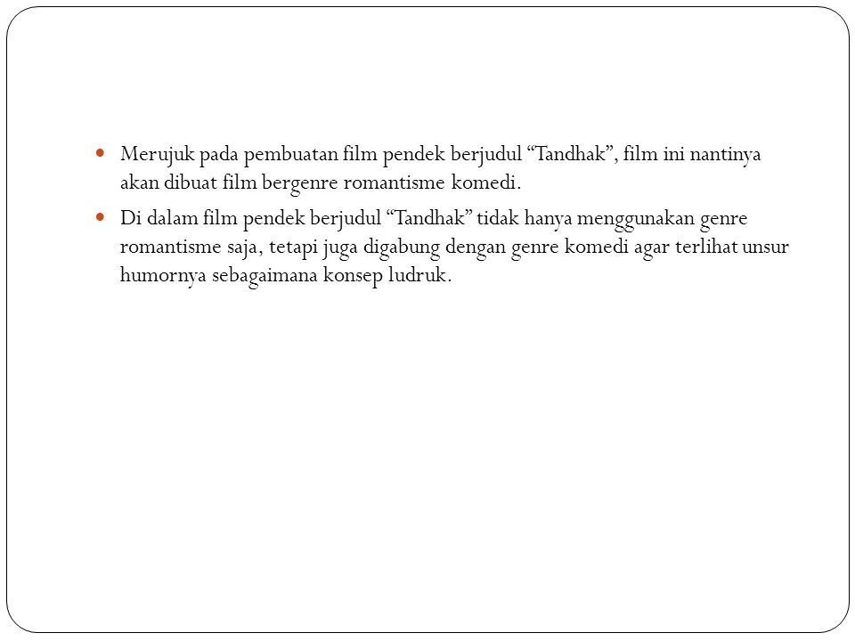 Merujuk pada pembuatan film pendek berjudul Tandhak , film ini nantinya akan dibuat film bergenre romantisme komedi.