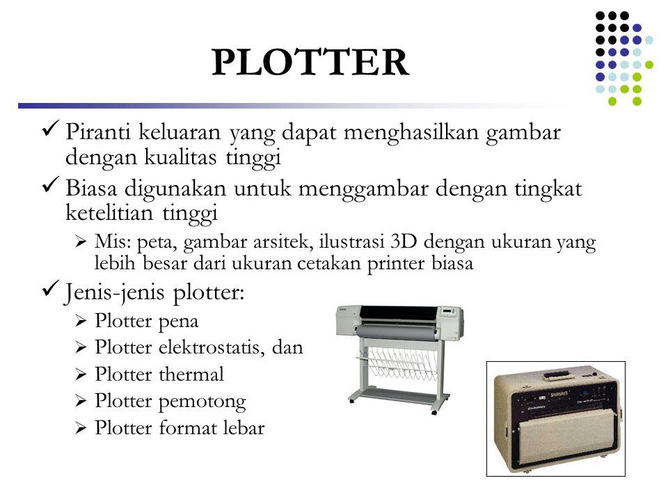 PLOTTER Piranti keluaran yang dapat menghasilkan gambar dengan kualitas tinggi. Biasa digunakan untuk menggambar dengan tingkat ketelitian tinggi.