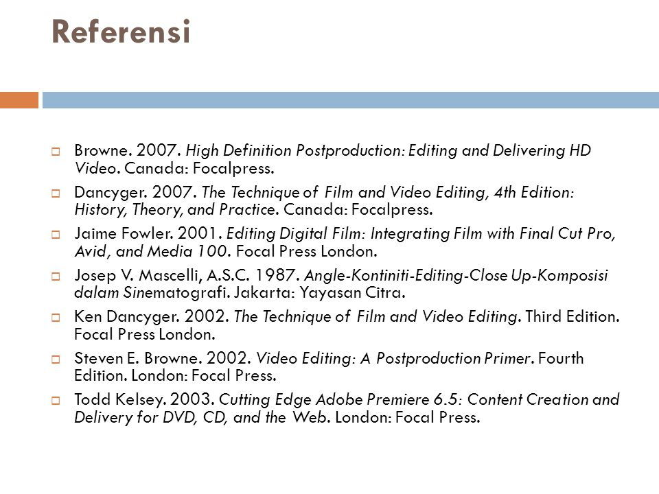 Referensi Browne. 2007. High Definition Postproduction: Editing and Delivering HD Video. Canada: Focalpress.