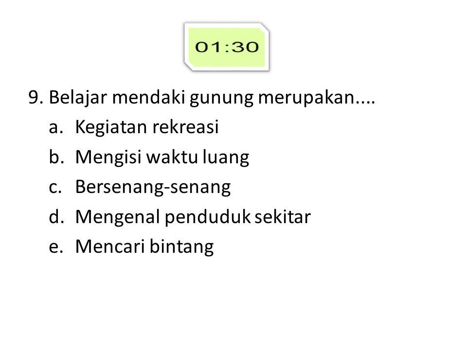 9. Belajar mendaki gunung merupakan....