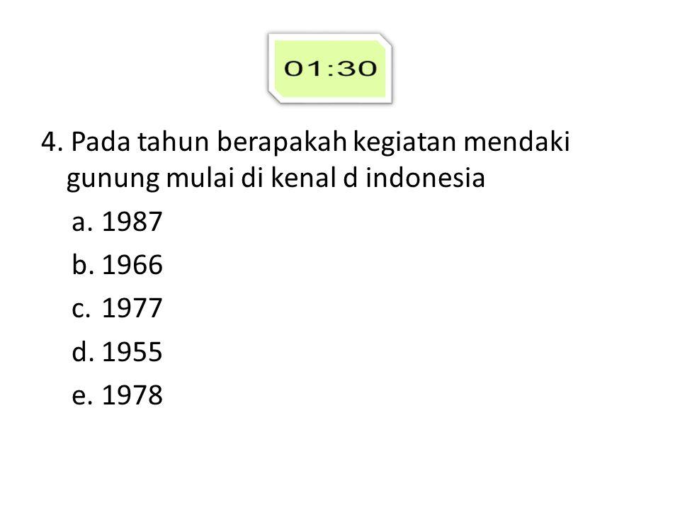 4. Pada tahun berapakah kegiatan mendaki gunung mulai di kenal d indonesia
