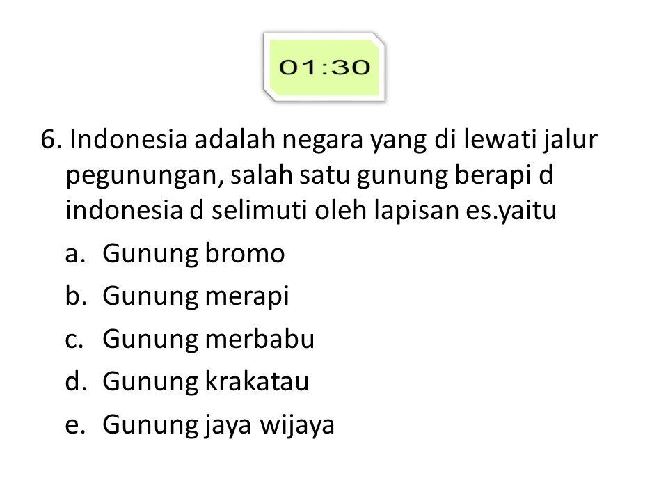 6. Indonesia adalah negara yang di lewati jalur pegunungan, salah satu gunung berapi d indonesia d selimuti oleh lapisan es.yaitu