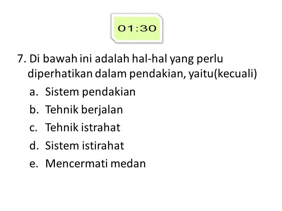 7. Di bawah ini adalah hal-hal yang perlu diperhatikan dalam pendakian, yaitu(kecuali)