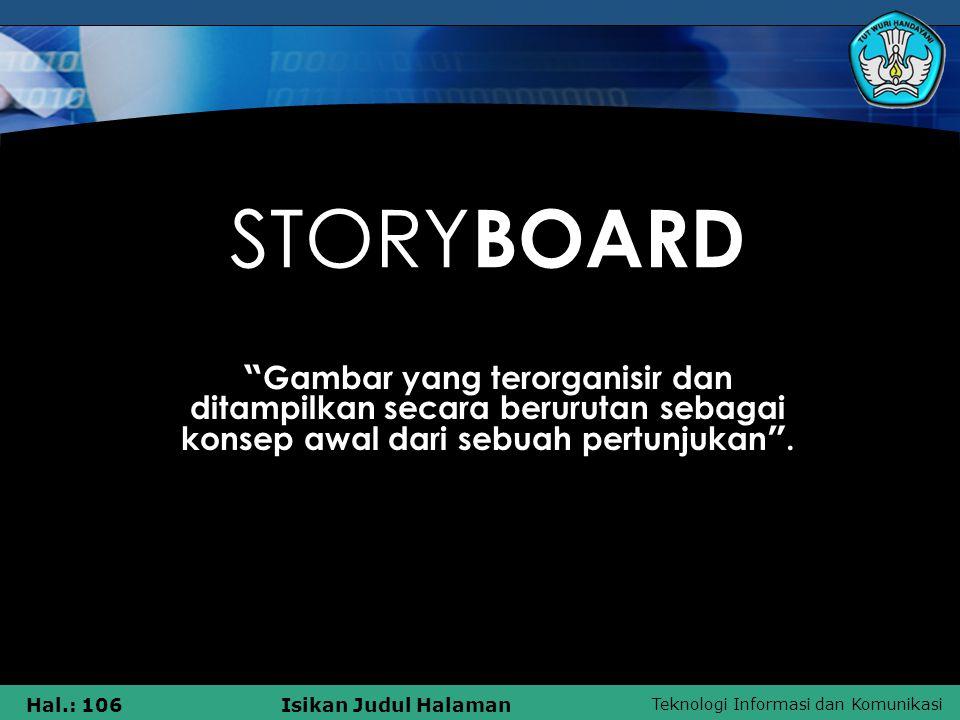 STORYBOARD Gambar yang terorganisir dan ditampilkan secara berurutan sebagai konsep awal dari sebuah pertunjukan .