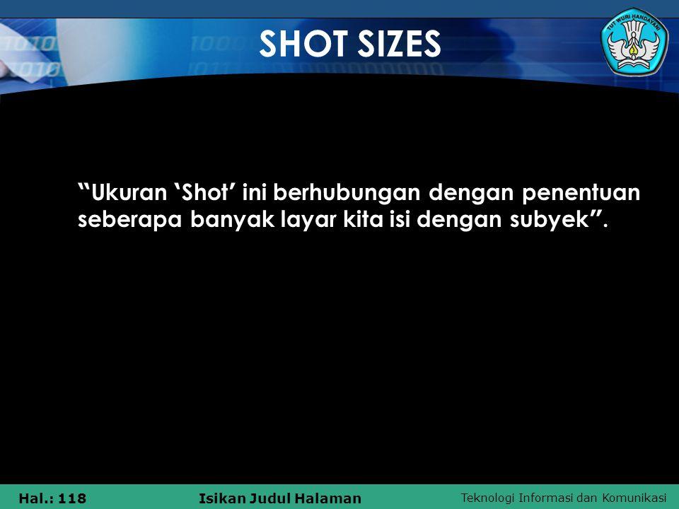 SHOT SIZES Ukuran 'Shot' ini berhubungan dengan penentuan seberapa banyak layar kita isi dengan subyek .