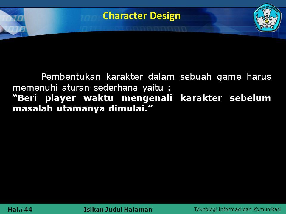 Character Design Pembentukan karakter dalam sebuah game harus memenuhi aturan sederhana yaitu :