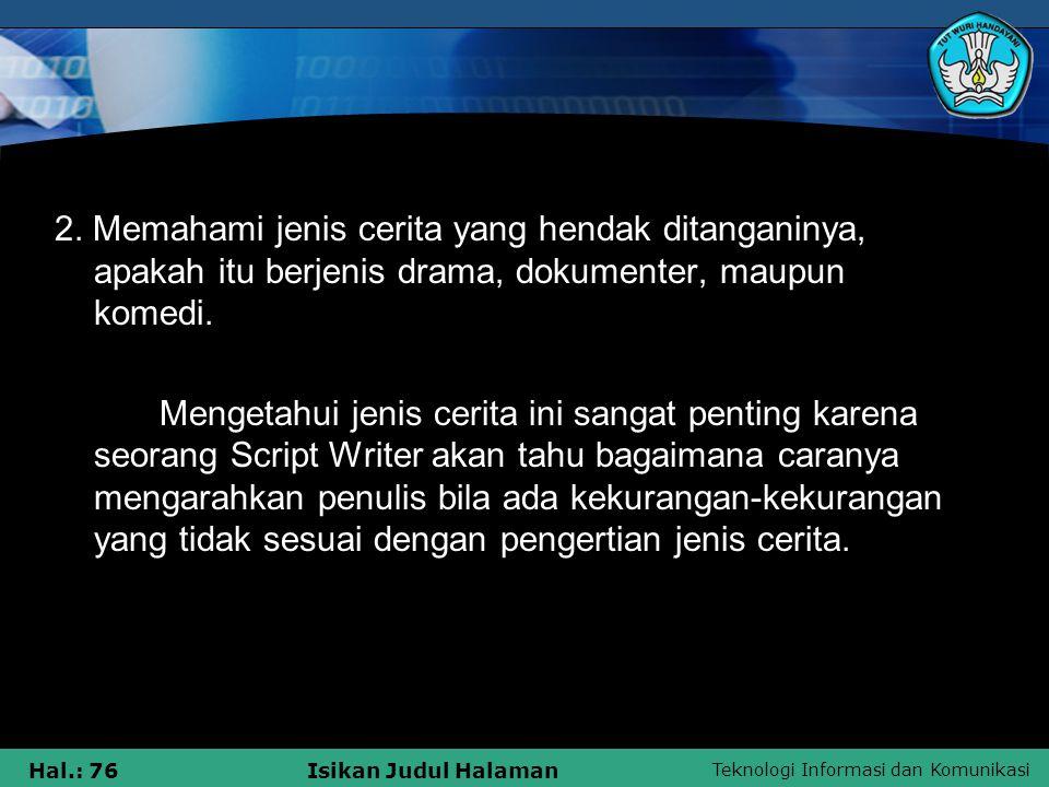2. Memahami jenis cerita yang hendak ditanganinya, apakah itu berjenis drama, dokumenter, maupun komedi.