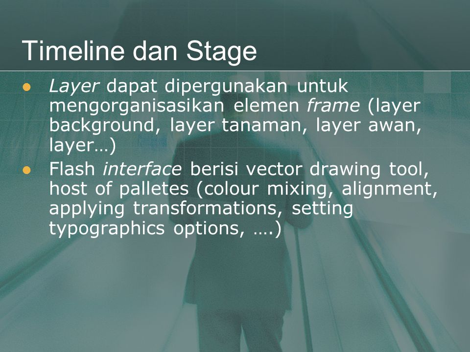 Timeline dan Stage Layer dapat dipergunakan untuk mengorganisasikan elemen frame (layer background, layer tanaman, layer awan, layer…)