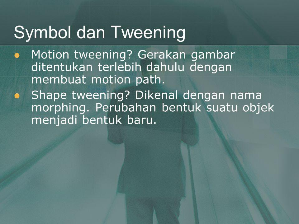 Symbol dan Tweening Motion tweening Gerakan gambar ditentukan terlebih dahulu dengan membuat motion path.