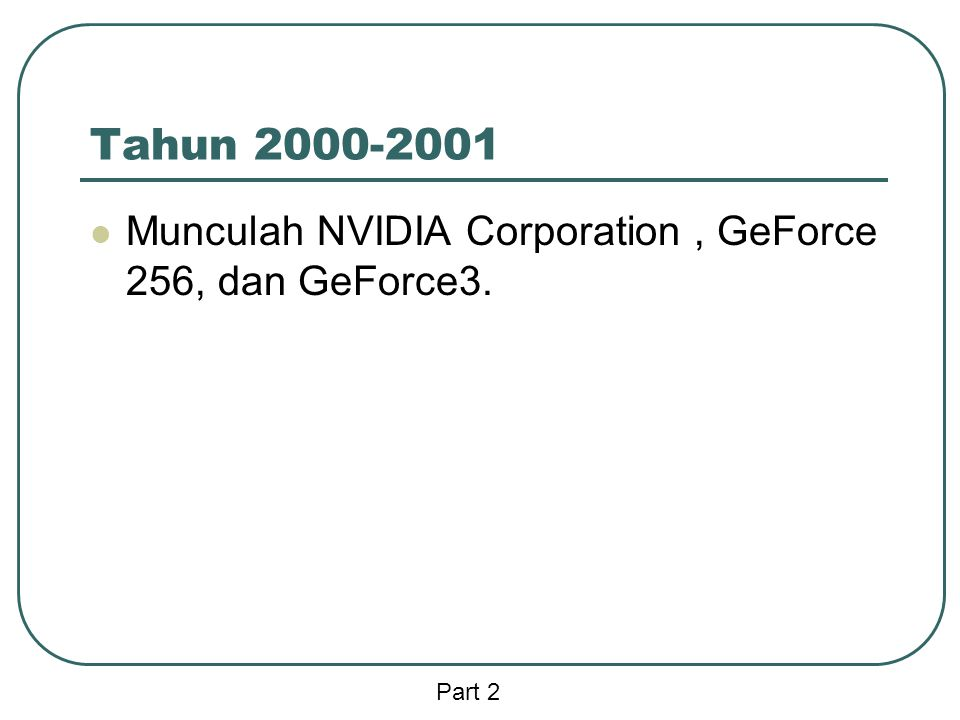 Tahun 2000-2001 Munculah NVIDIA Corporation , GeForce 256, dan GeForce3. Part 2