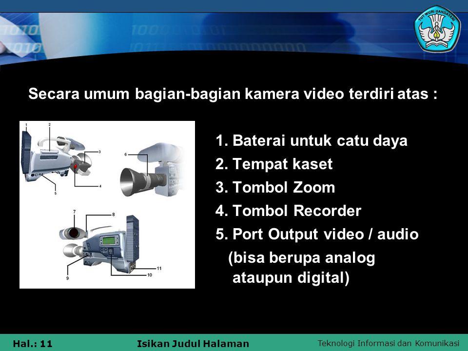 Secara umum bagian-bagian kamera video terdiri atas :