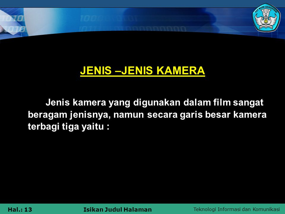 JENIS –JENIS KAMERA Jenis kamera yang digunakan dalam film sangat beragam jenisnya, namun secara garis besar kamera terbagi tiga yaitu :