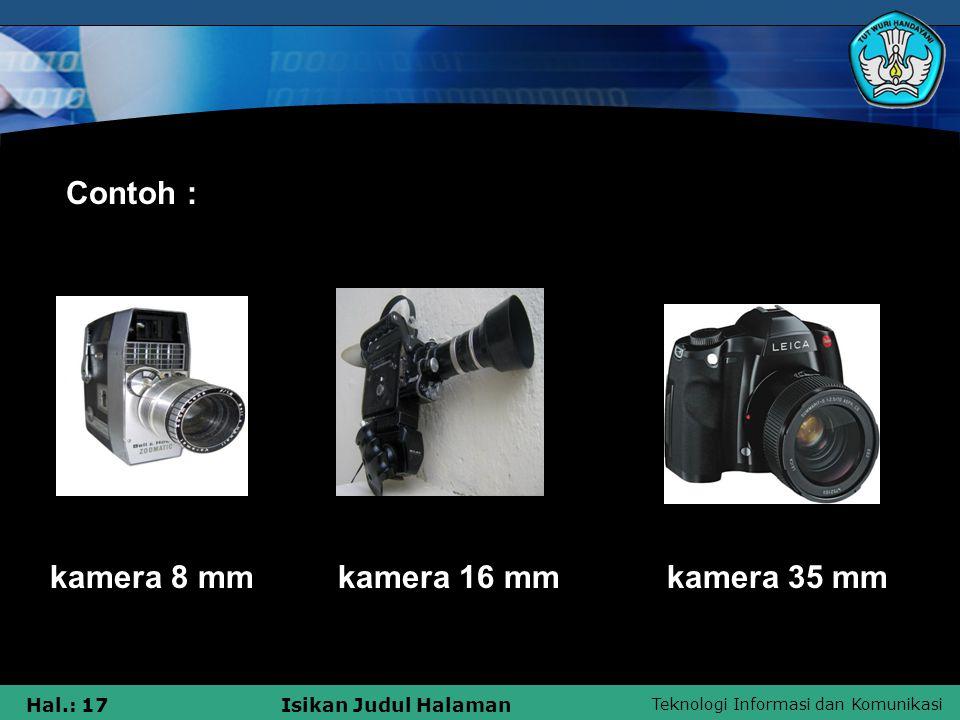 Contoh : kamera 8 mm kamera 16 mm kamera 35 mm