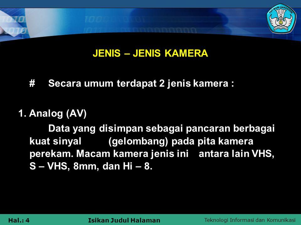JENIS – JENIS KAMERA # Secara umum terdapat 2 jenis kamera : 1. Analog (AV)