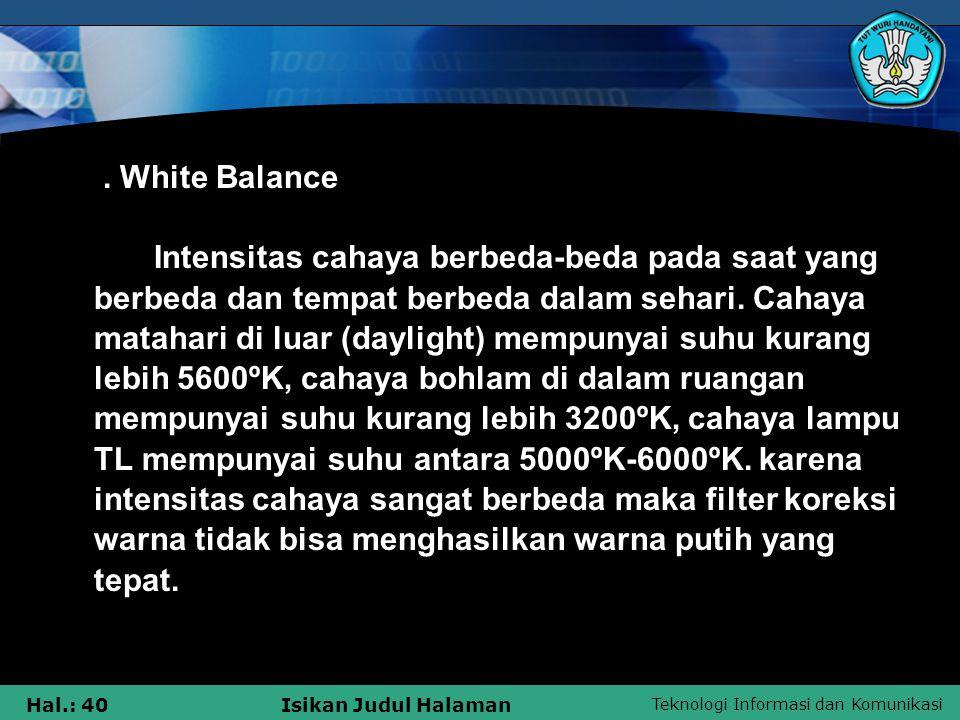 White Balance Intensitas cahaya berbeda-beda pada saat yang berbeda dan tempat berbeda dalam sehari.