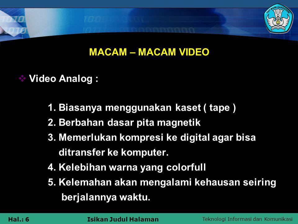 MACAM – MACAM VIDEO Video Analog : 1. Biasanya menggunakan kaset ( tape ) 2. Berbahan dasar pita magnetik.