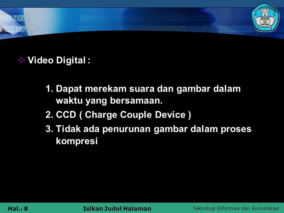 Video Digital : 1. Dapat merekam suara dan gambar dalam waktu yang bersamaan. 2. CCD ( Charge Couple Device )