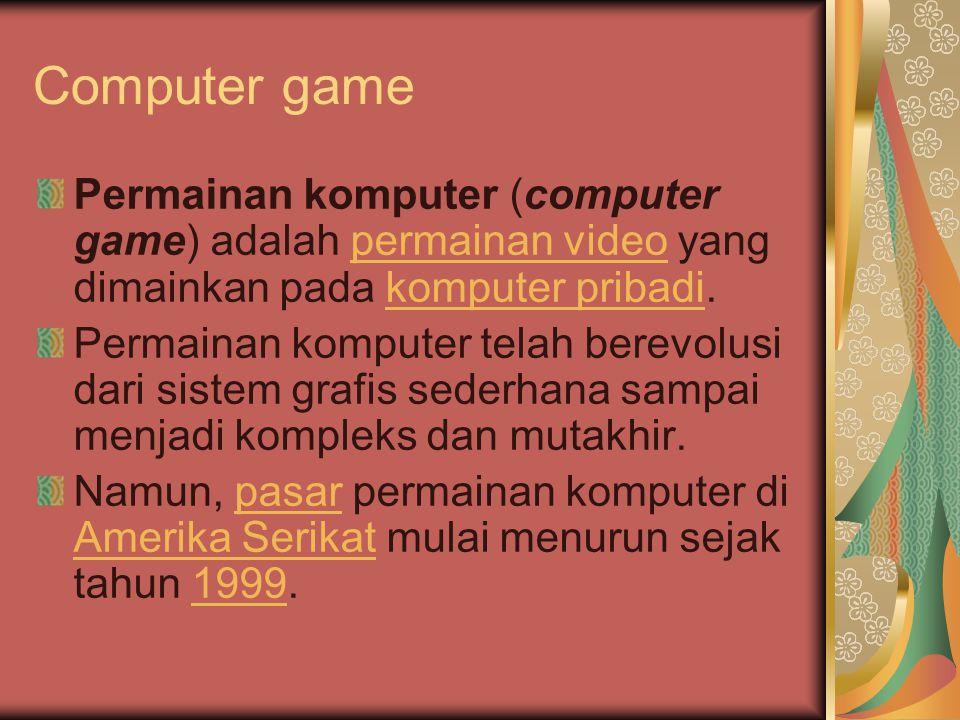 Computer game Permainan komputer (computer game) adalah permainan video yang dimainkan pada komputer pribadi.
