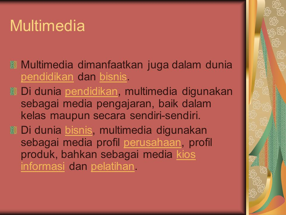 Multimedia Multimedia dimanfaatkan juga dalam dunia pendidikan dan bisnis.