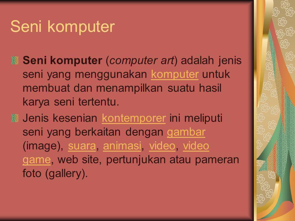 Seni komputer Seni komputer (computer art) adalah jenis seni yang menggunakan komputer untuk membuat dan menampilkan suatu hasil karya seni tertentu.