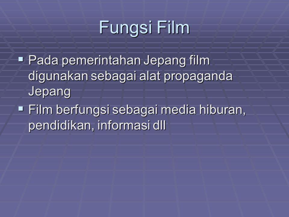 Fungsi Film Pada pemerintahan Jepang film digunakan sebagai alat propaganda Jepang.