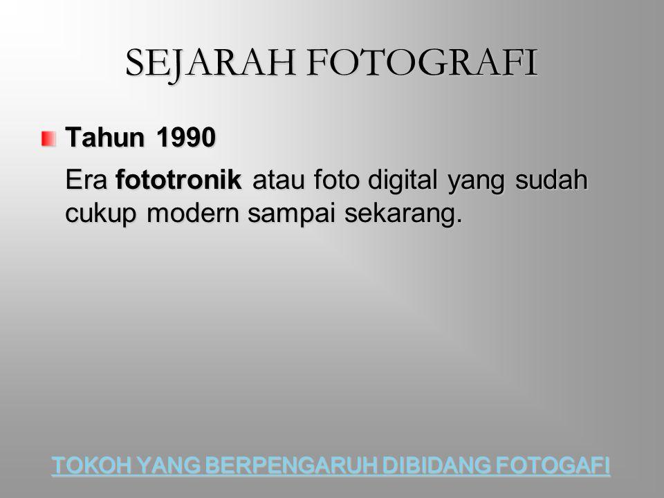SEJARAH FOTOGRAFI Tahun 1990. Era fototronik atau foto digital yang sudah cukup modern sampai sekarang.