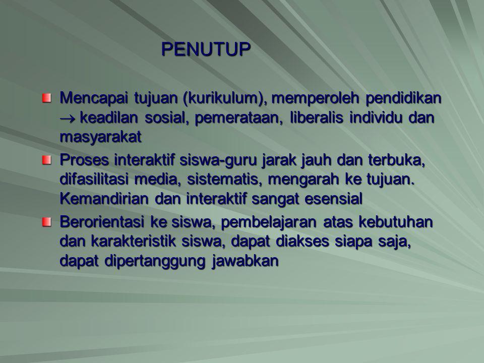 PENUTUP Mencapai tujuan (kurikulum), memperoleh pendidikan  keadilan sosial, pemerataan, liberalis individu dan masyarakat.