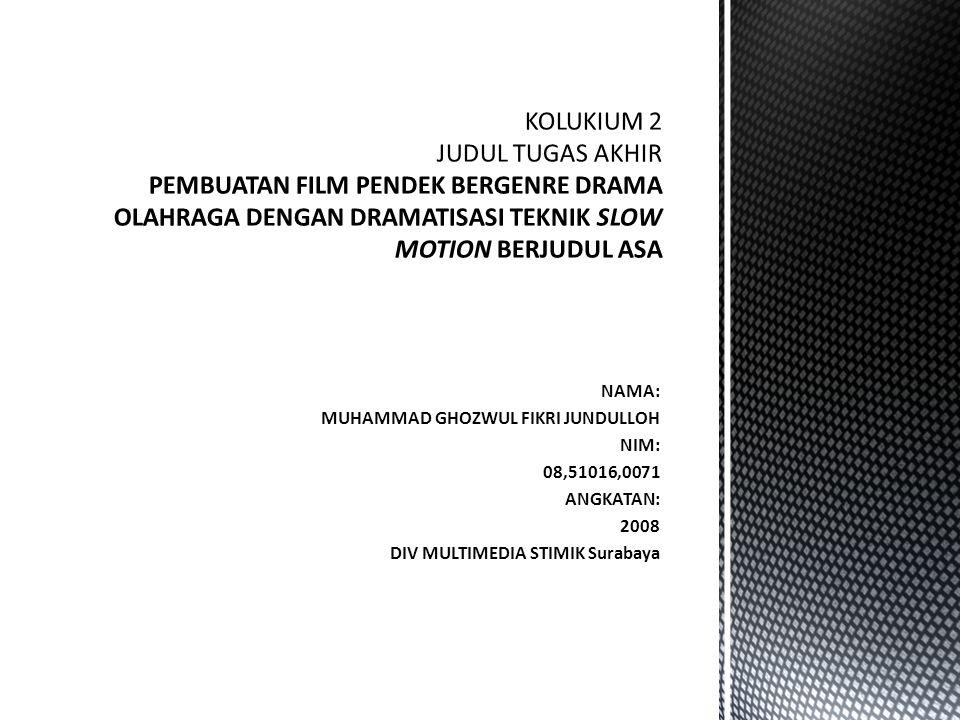 KOLUKIUM 2 JUDUL TUGAS AKHIR PEMBUATAN FILM PENDEK BERGENRE DRAMA OLAHRAGA DENGAN DRAMATISASI TEKNIK SLOW MOTION BERJUDUL ASA