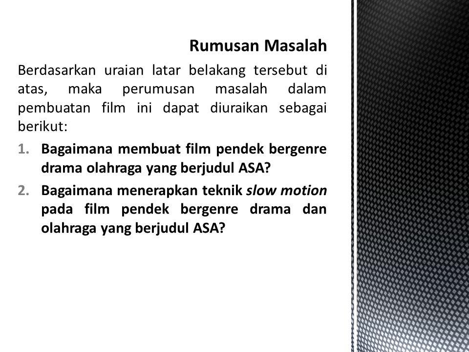 Rumusan Masalah Berdasarkan uraian latar belakang tersebut di atas, maka perumusan masalah dalam pembuatan film ini dapat diuraikan sebagai berikut:
