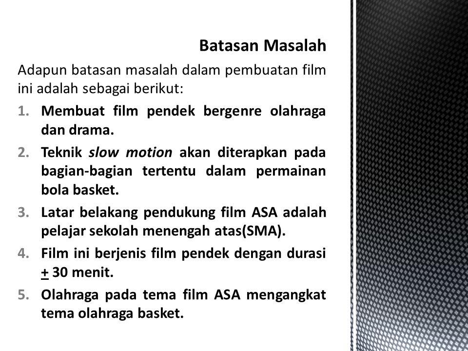 Batasan Masalah Adapun batasan masalah dalam pembuatan film ini adalah sebagai berikut: Membuat film pendek bergenre olahraga dan drama.