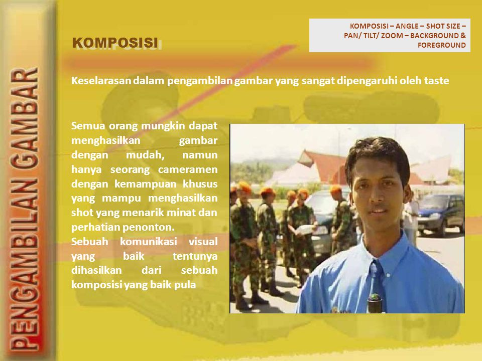 KOMPOSISI – ANGLE – SHOT SIZE – PAN/ TILT/ ZOOM – BACKGROUND & FOREGROUND