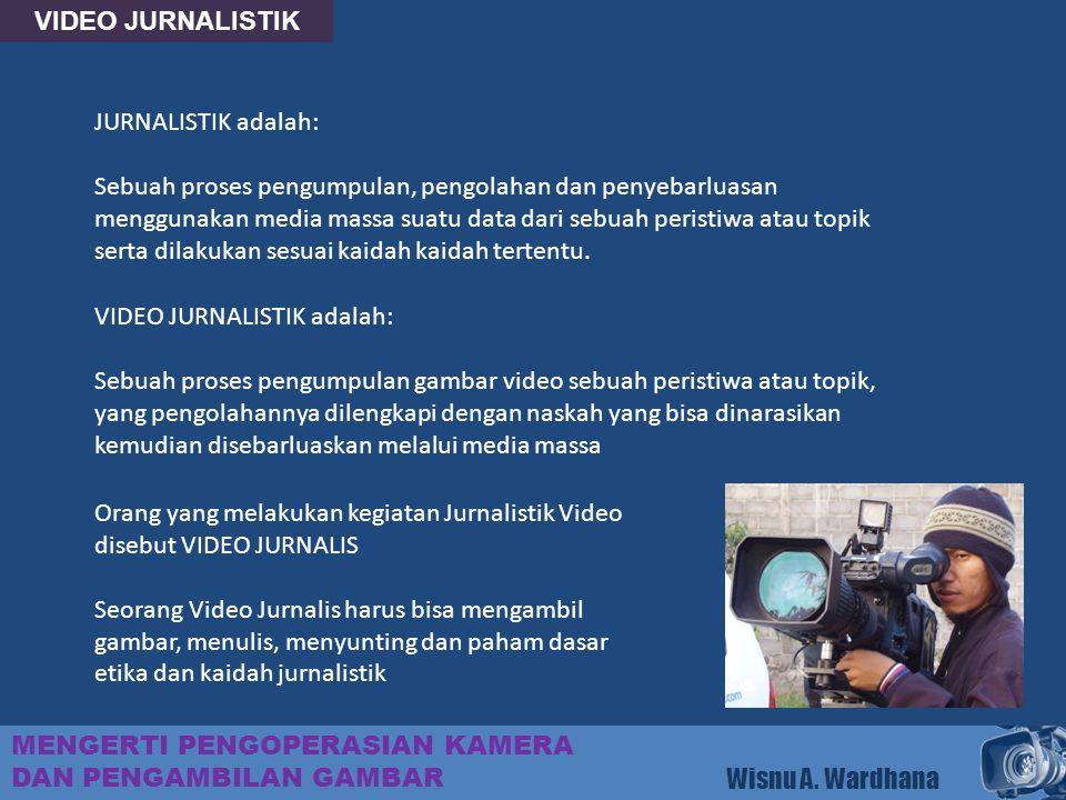 VIDEO JURNALISTIK JURNALISTIK adalah: Sebuah proses pengumpulan, pengolahan dan penyebarluasan.