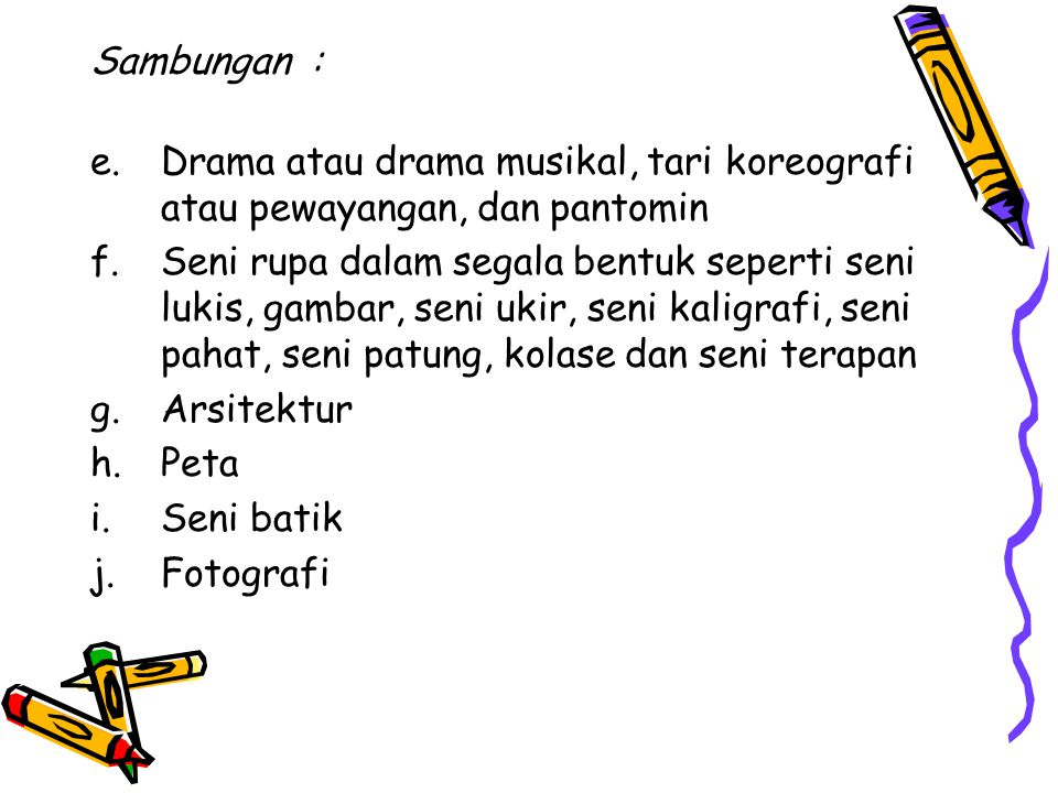 Sambungan : Drama atau drama musikal, tari koreografi atau pewayangan, dan pantomin.