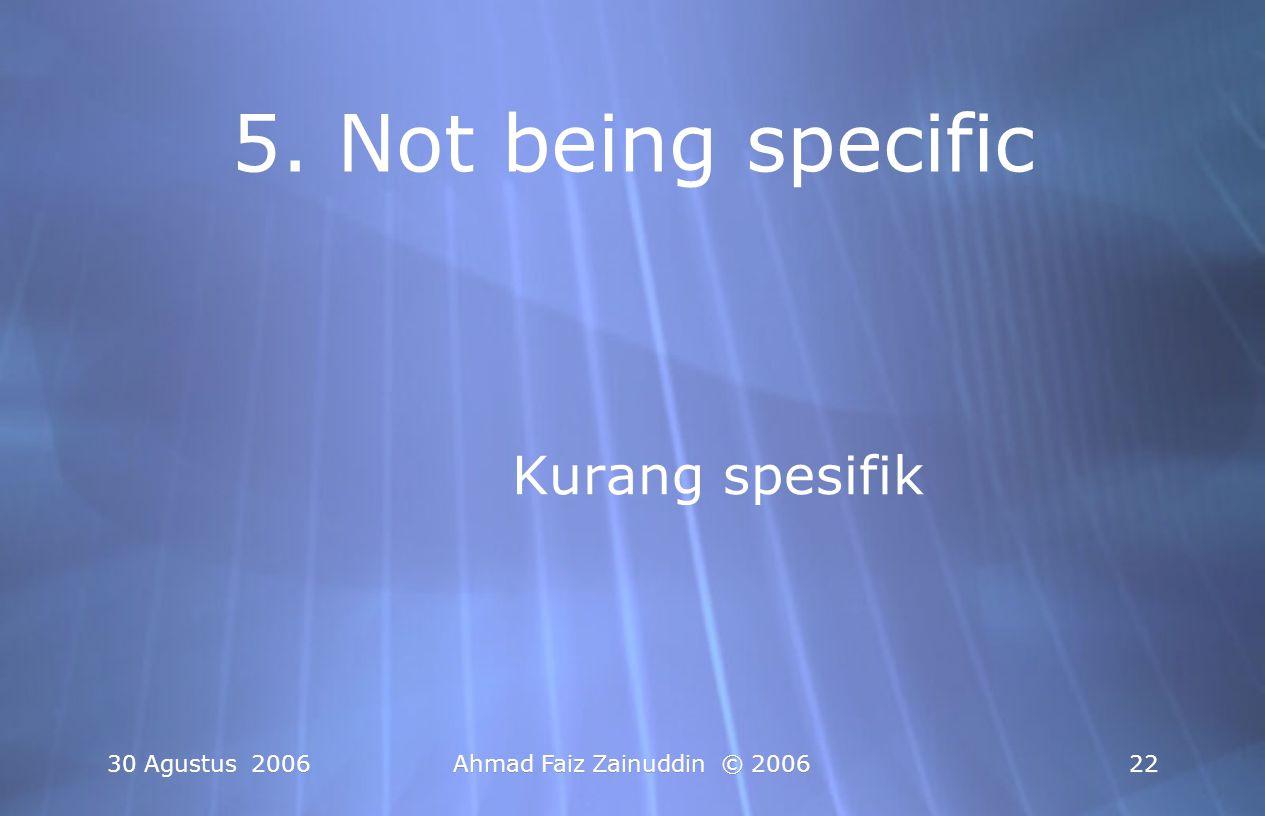 5. Not being specific Kurang spesifik 30 Agustus 2006