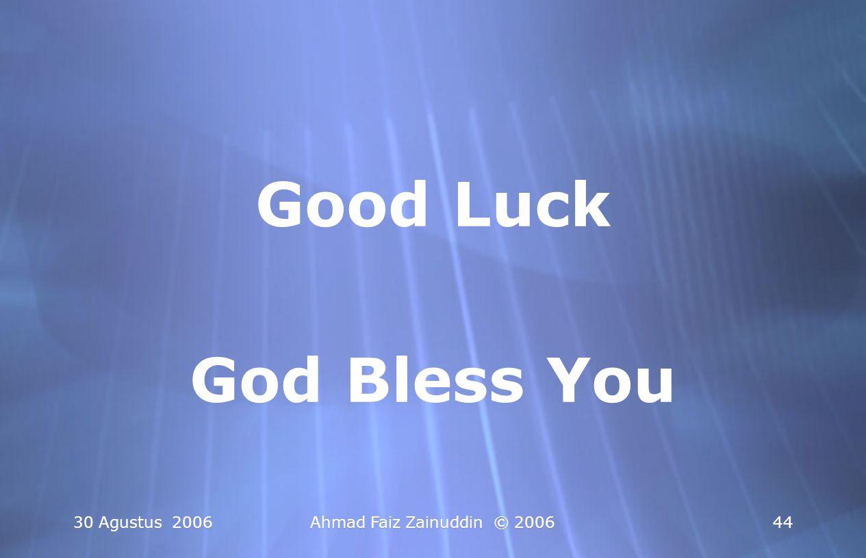 Good Luck God Bless You 30 Agustus 2006 Ahmad Faiz Zainuddin © 2006