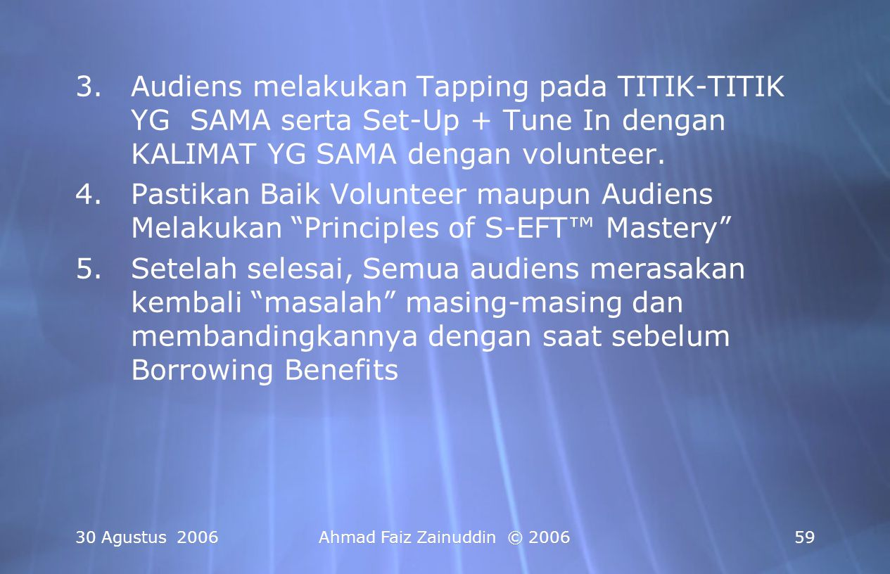 Audiens melakukan Tapping pada TITIK-TITIK YG SAMA serta Set-Up + Tune In dengan KALIMAT YG SAMA dengan volunteer.