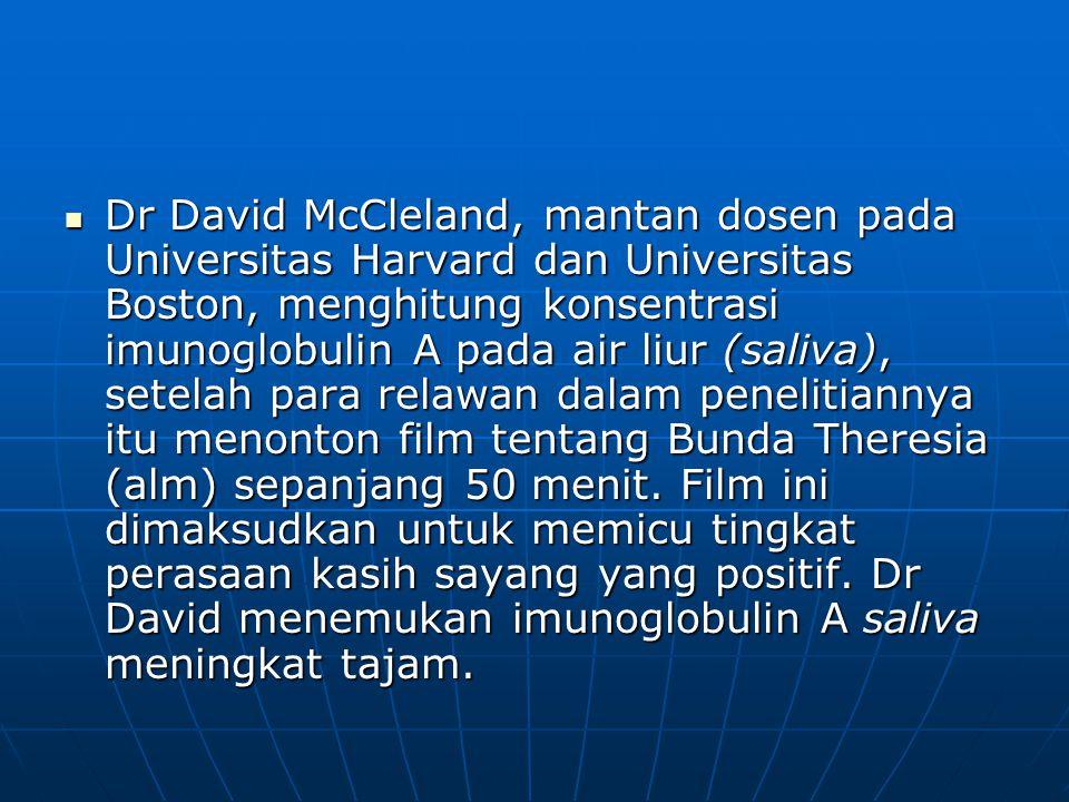 Dr David McCleland, mantan dosen pada Universitas Harvard dan Universitas Boston, menghitung konsentrasi imunoglobulin A pada air liur (saliva), setelah para relawan dalam penelitiannya itu menonton film tentang Bunda Theresia (alm) sepanjang 50 menit.
