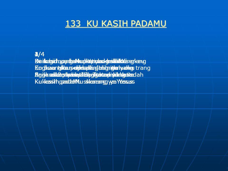 133 KU KASIH PADAMU 4/4 Di negri yang mulia, yang slalu senang