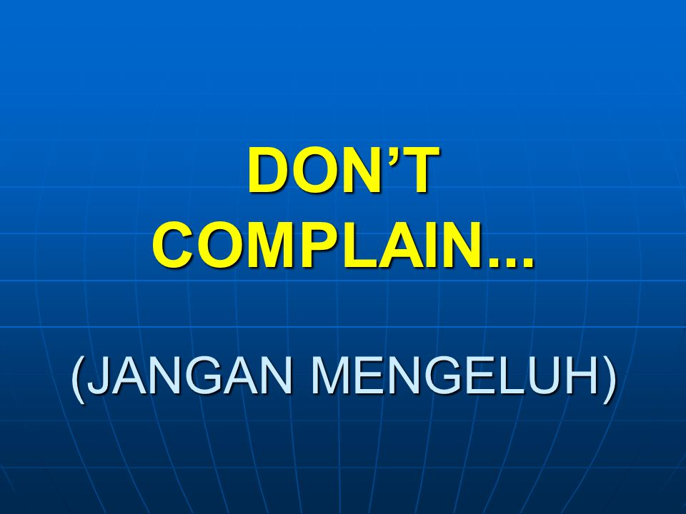 DON'T COMPLAIN... (JANGAN MENGELUH)