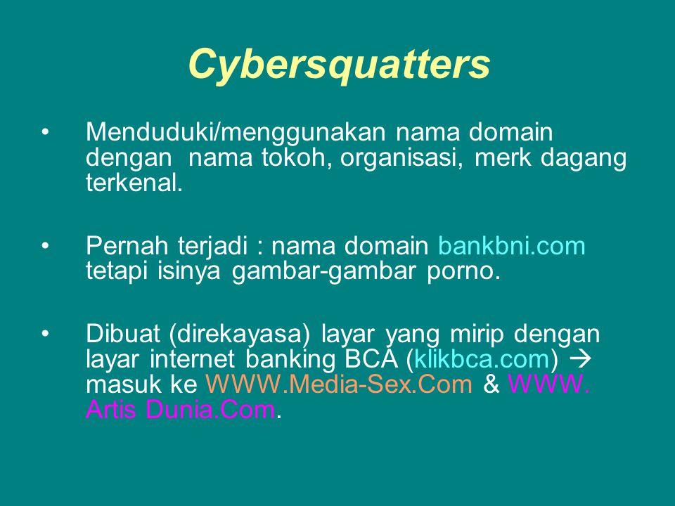 Cybersquatters Menduduki/menggunakan nama domain dengan nama tokoh, organisasi, merk dagang terkenal.