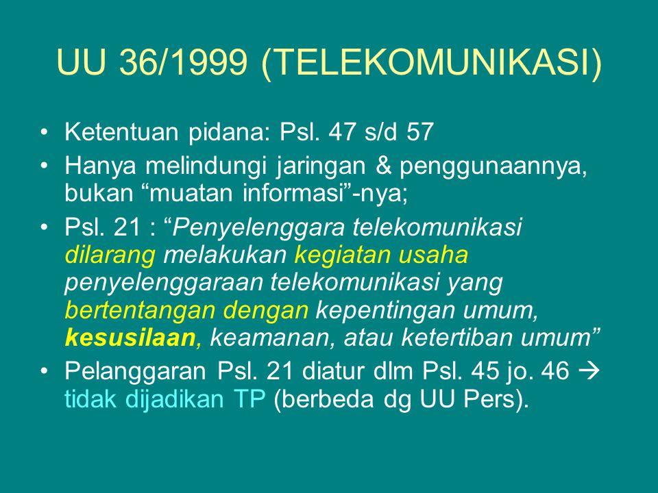 UU 36/1999 (TELEKOMUNIKASI) Ketentuan pidana: Psl. 47 s/d 57